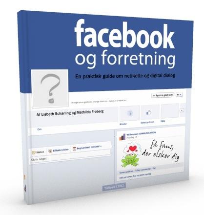 """Ebogen """"Facebook Forretning"""" giver dig mange tips til at markedsføre og brande din virksomhed via en side på Facebook"""