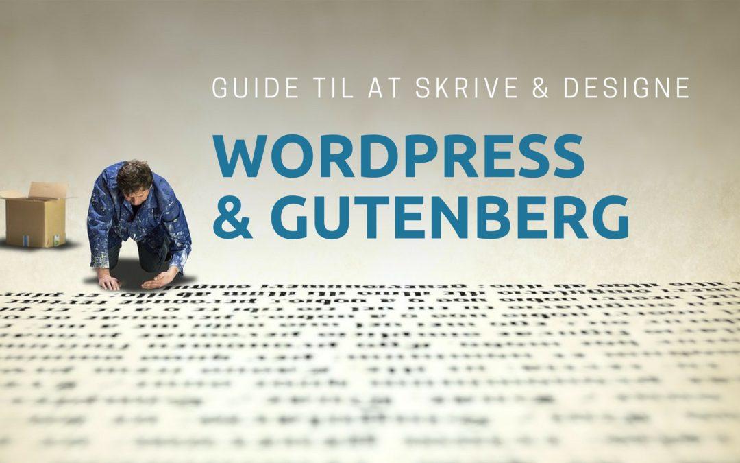 Gutenberg og WordPress – sådan kan du skrive og designe flot indhold i den nye editor